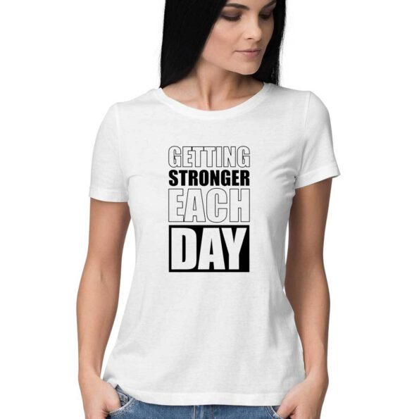 getting stronger each day t-shirt